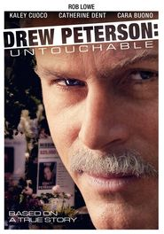 Drew Peterson: Untouchable - movie with Rob Lowe.