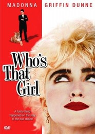 Who's That Girl - movie with Madonna.