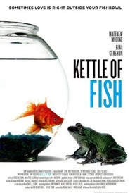 Kettle of Fish - movie with Matthew Modine.