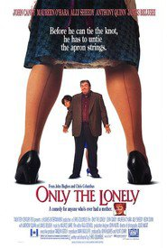 Only the Lonely - movie with Anthony Quinn.
