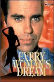 Every Woman's Dream - movie with Jeff Fahey.