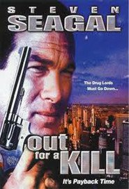 Out for a Kill - movie with Steven Seagal.