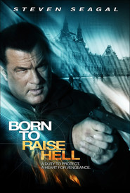 Born to Raise Hell - movie with Steven Seagal.