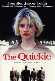 The Quickie - movie with Jennifer Jason Leigh.