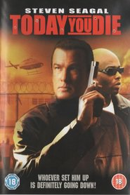 Today You Die - movie with Steven Seagal.