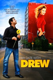 My Date with Drew - movie with Drew Barrymore.