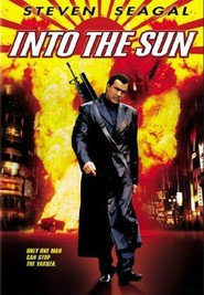 Into the Sun - movie with Steven Seagal.