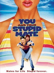 You and Your Stupid Mate is the best movie in Angus Sampson filmography.