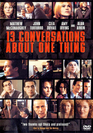 Thirteen Conversations About One Thing - movie with Matthew McConaughey.