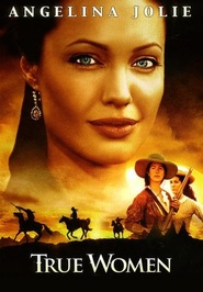 True Women - movie with Angelina Jolie.