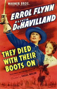 They Died with Their Boots On - movie with Errol Flynn.