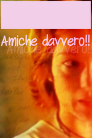 Amiche davvero!! is the best movie in Saverio Costanzo filmography.