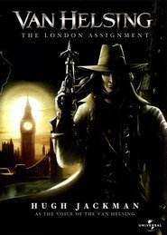 Van Helsing: The London Assignment - movie with Hugh Jackman.