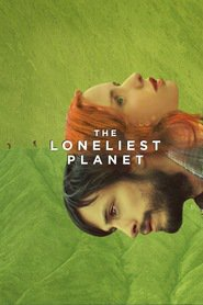 The Loneliest Planet - movie with Gael Garcia Bernal.