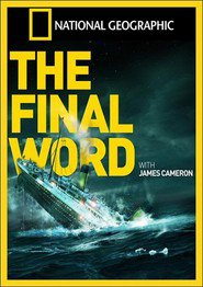 Titanic: The Final Word with James Cameron is the best movie in James Cameron filmography.