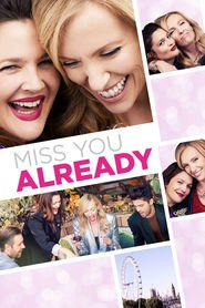 Miss You Already - movie with Drew Barrymore.