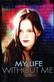 My Life Without Me - movie with Sarah Polley.