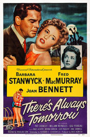 There's Always Tomorrow - movie with Joan Bennett.