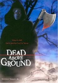 Dead Above Ground is the best movie in Reagan Gomez-Preston filmography.