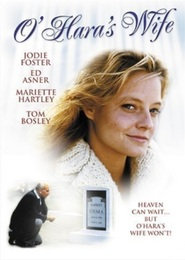 O'Hara's Wife - movie with Jodie Foster.