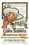 Blowing Wild - movie with Anthony Quinn.