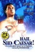 Hail Sid Caesar! The Golden Age of Comedy - movie with Carl Reiner.