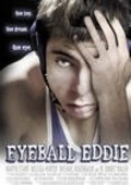 Eyeball Eddie - movie with Michael Rosenbaum.