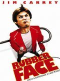 Rubberface - movie with Jim Carrey.