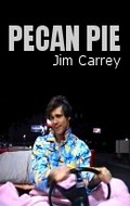 Pecan Pie - movie with Jim Carrey.