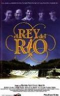 El rey del rio is the best movie in Cesareo Estebanez filmography.