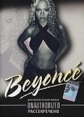 Beyonce: Unauthorized - movie with Beyonce Knowles.