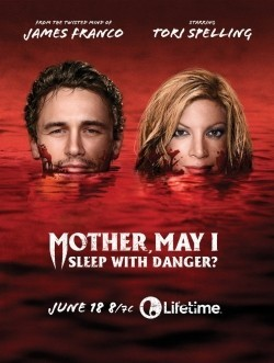 Mother, May I Sleep with Danger? - movie with James Franco.